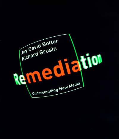 Remediation - Bolter and Grusin